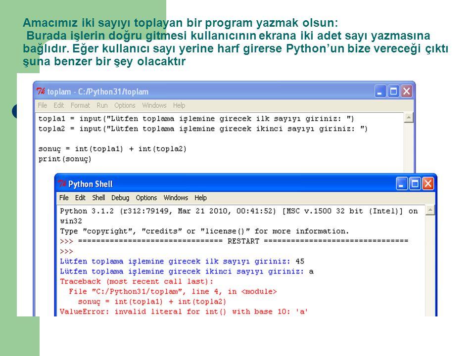 Amacımız iki sayıyı toplayan bir program yazmak olsun: Burada işlerin doğru gitmesi kullanıcının ekrana iki adet sayı yazmasına bağlıdır.