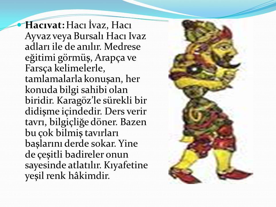 Hacıvat: Hacı İvaz, Hacı Ayvaz veya Bursalı Hacı Ivaz adları ile de anılır.