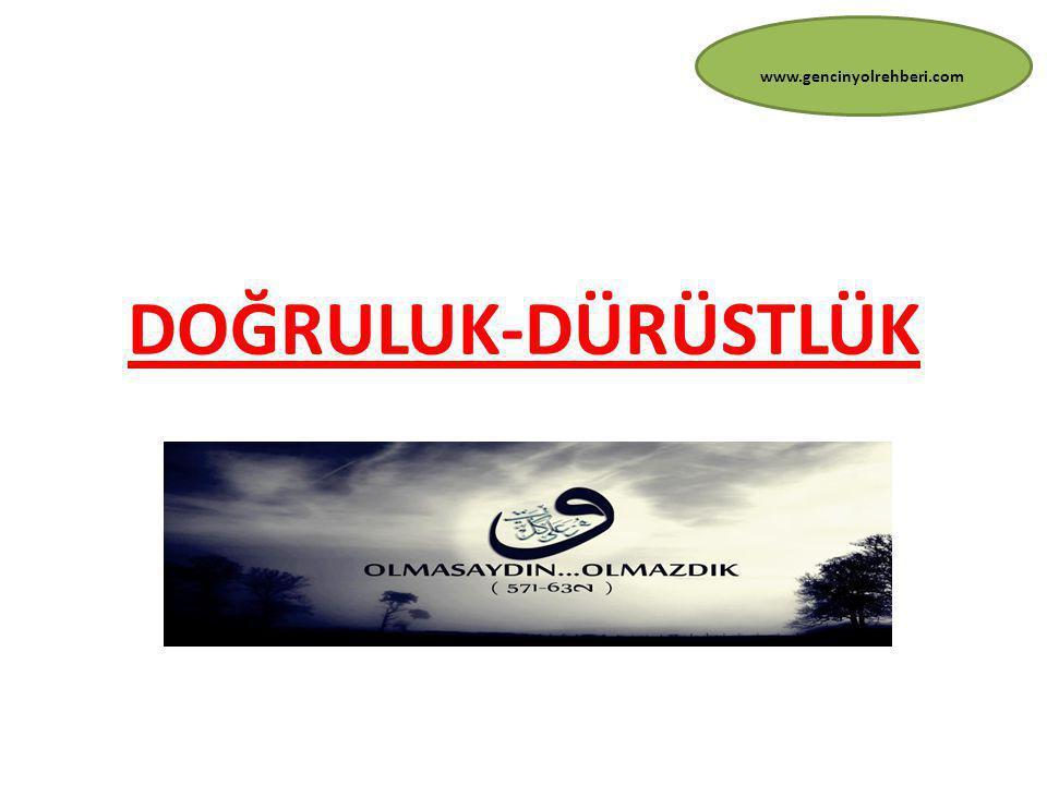 www.gencinyolrehberi.com DOĞRULUK-DÜRÜSTLÜK