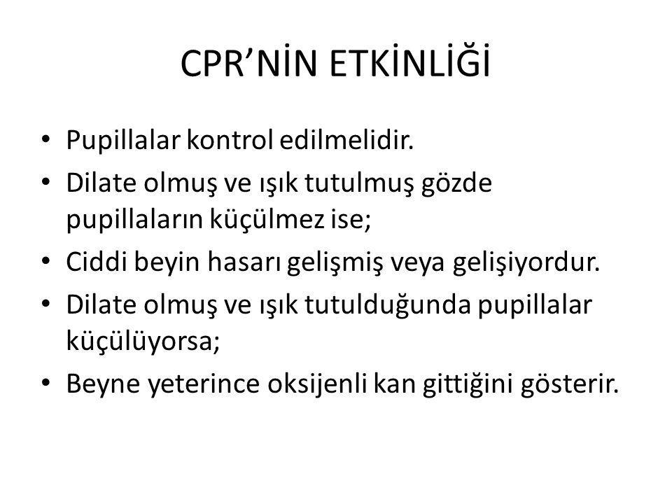 CPR'NİN ETKİNLİĞİ Pupillalar kontrol edilmelidir.