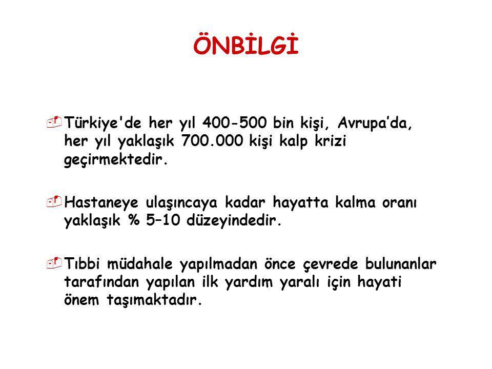 ÖNBİLGİ Türkiye de her yıl 400-500 bin kişi, Avrupa'da, her yıl yaklaşık 700.000 kişi kalp krizi geçirmektedir.