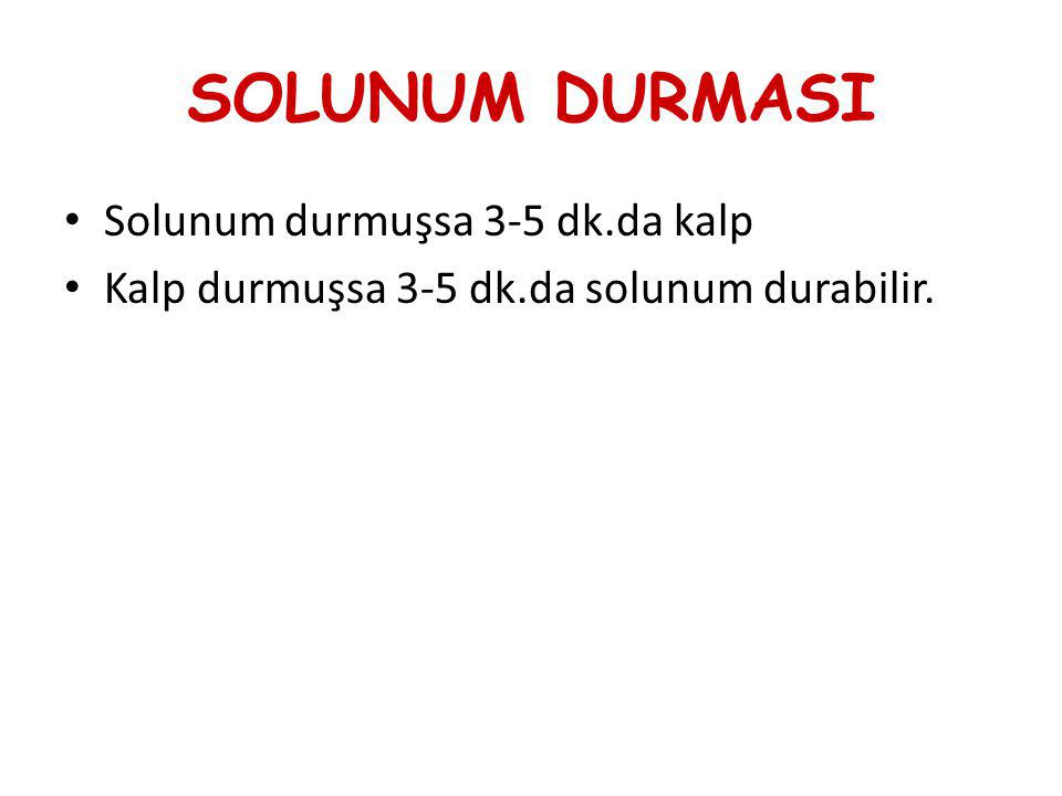 SOLUNUM DURMASI Solunum durmuşsa 3-5 dk.da kalp