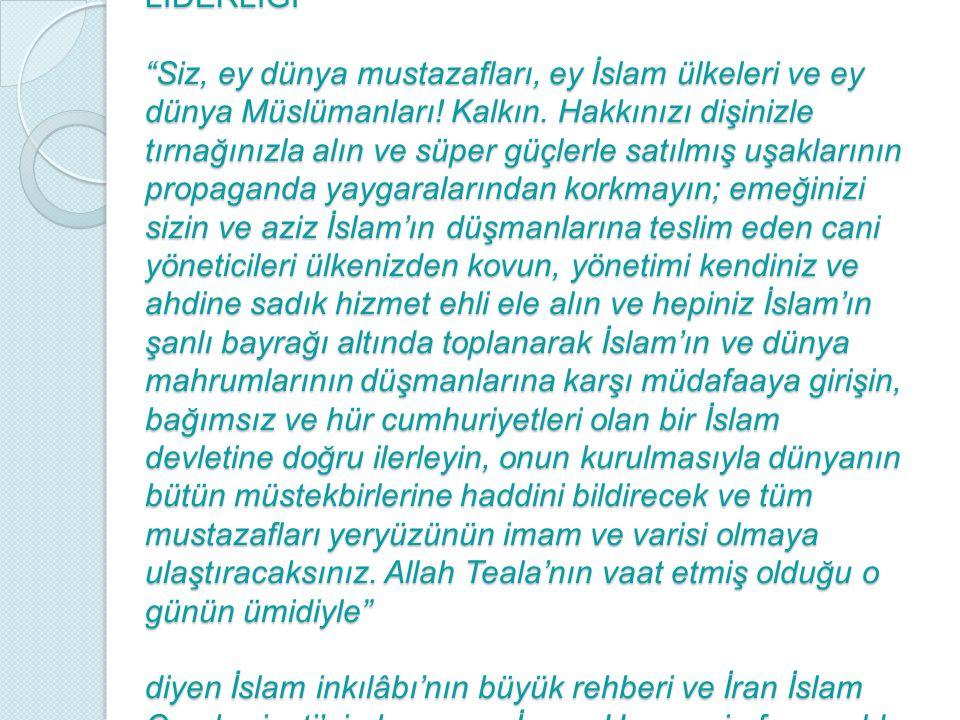 LİDERLİĞİ Siz, ey dünya mustazafları, ey İslam ülkeleri ve ey dünya Müslümanları.