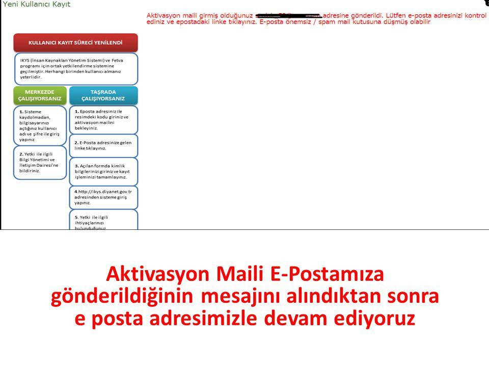 Aktivasyon Maili E-Postamıza gönderildiğinin mesajını alındıktan sonra e posta adresimizle devam ediyoruz