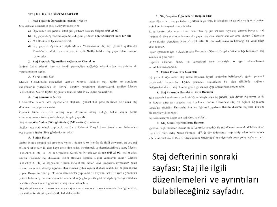 Staj defterinin sonraki sayfası; Staj ile ilgili düzenlemeleri ve ayrıntıları bulabileceğiniz sayfadır.