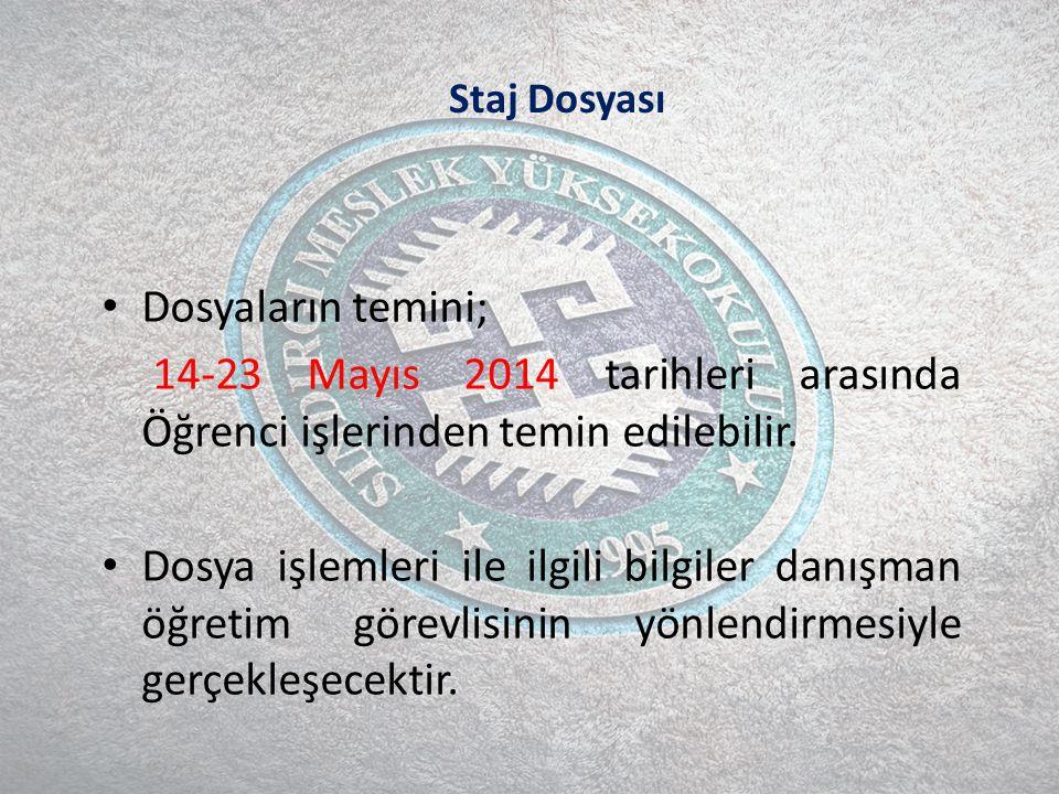 Staj Dosyası Dosyaların temini; 14-23 Mayıs 2014 tarihleri arasında Öğrenci işlerinden temin edilebilir.