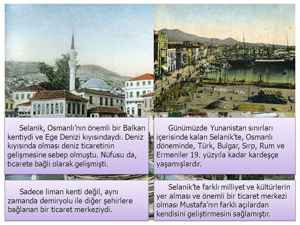 Selanik, Osmanlı'nın önemli bir Balkan kentiydi ve Ege Denizi kıyısındaydı. Deniz kıyısında olması deniz ticaretinin gelişmesine sebep olmuştu. Nüfusu da, ticarete bağlı olarak gelişmişti.