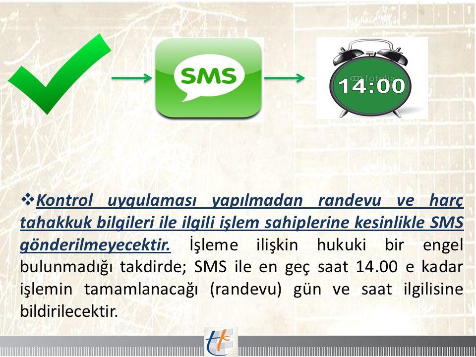 Kontrol uygulaması yapılmadan randevu ve harç tahakkuk bilgileri ile ilgili işlem sahiplerine kesinlikle SMS gönderilmeyecektir.