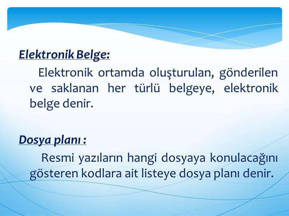 Elektronik Belge: Elektronik ortamda oluşturulan, gönderilen ve saklanan her türlü belgeye, elektronik belge denir.