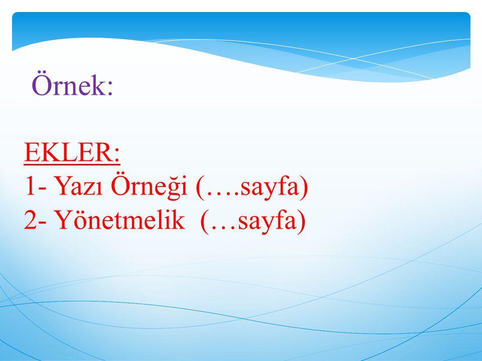 Örnek: EKLER: 1- Yazı Örneği (….sayfa) 2- Yönetmelik (…sayfa)