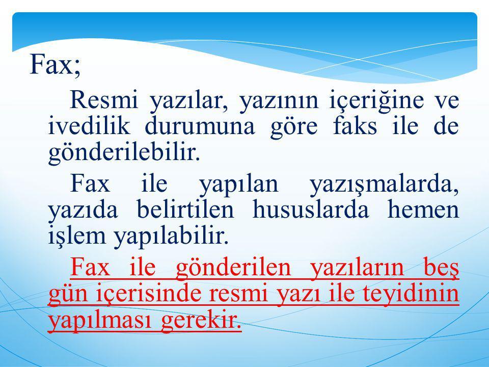 Fax; Resmi yazılar, yazının içeriğine ve ivedilik durumuna göre faks ile de gönderilebilir.