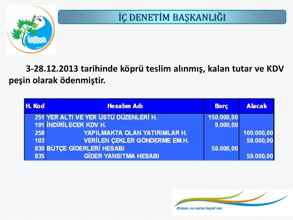 3-28.12.2013 tarihinde köprü teslim alınmış, kalan tutar ve KDV peşin olarak ödenmiştir.