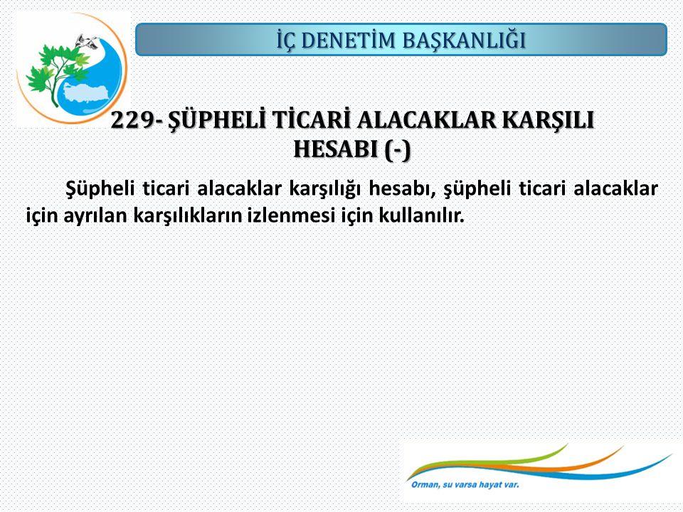 229- ŞÜPHELİ TİCARİ ALACAKLAR KARŞILI HESABI (-)