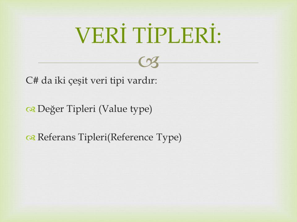 VERİ TİPLERİ: C# da iki çeşit veri tipi vardır: