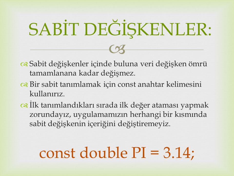 SABİT DEĞİŞKENLER: const double PI = 3.14;