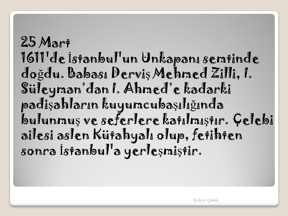 25 Mart 1611 de İstanbul un Unkapanı semtinde doğdu