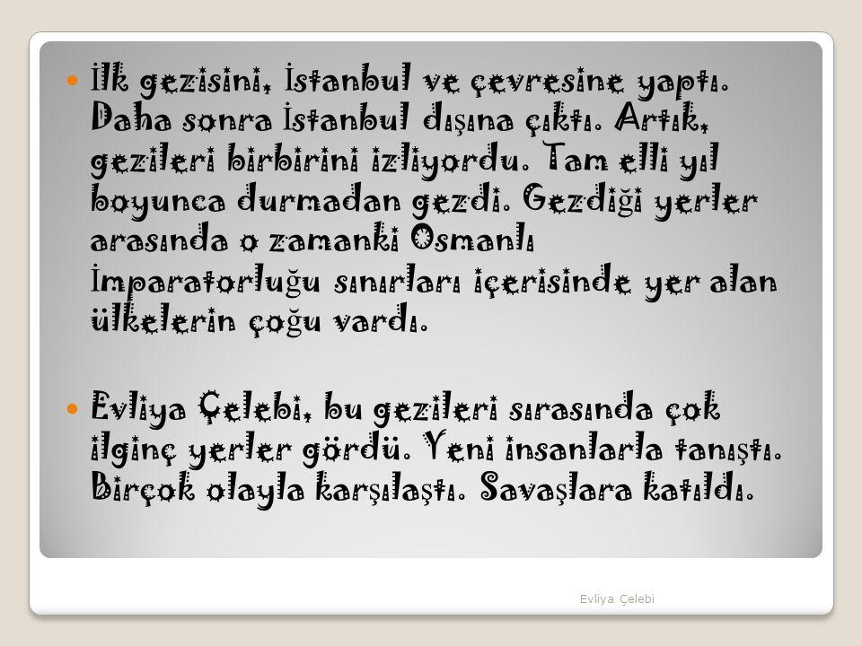 İlk gezisini, İstanbul ve çevresine yaptı
