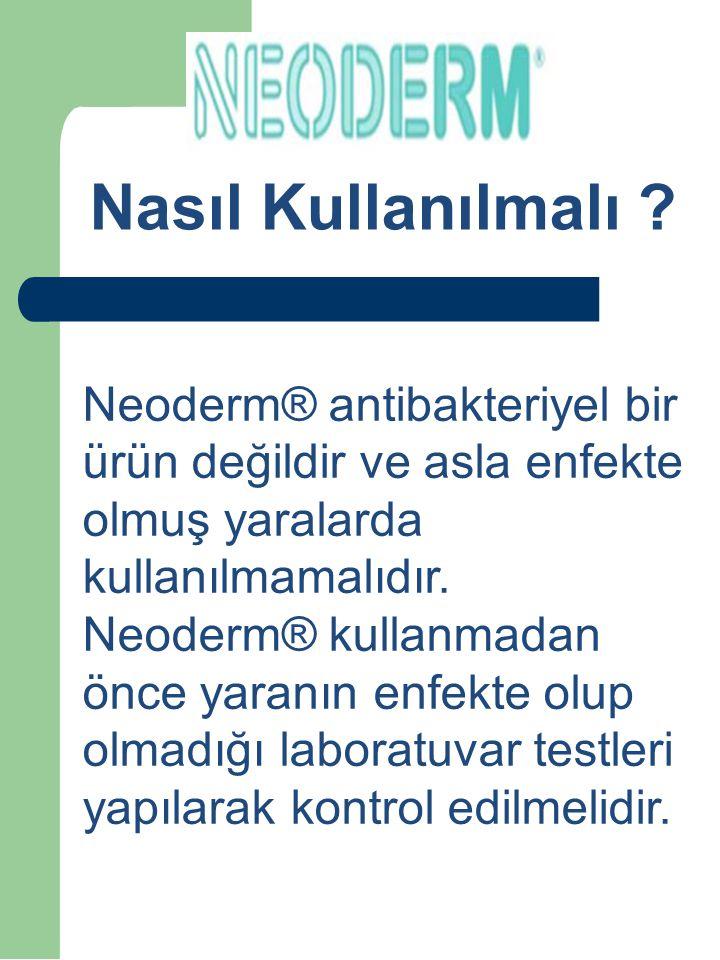 Nasıl Kullanılmalı Neoderm® antibakteriyel bir ürün değildir ve asla enfekte olmuş yaralarda kullanılmamalıdır.