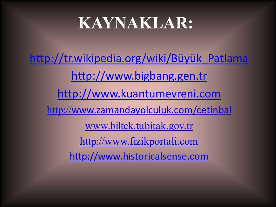 KAYNAKLAR: http://tr.wikipedia.org/wiki/Büyük_Patlama