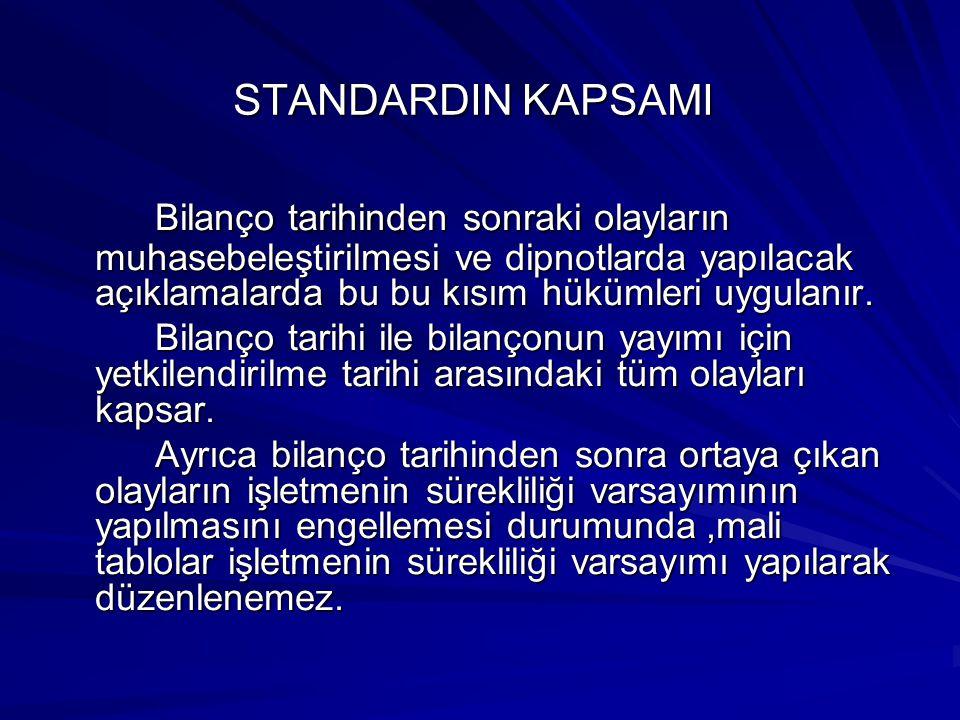 STANDARDIN KAPSAMI Bilanço tarihinden sonraki olayların muhasebeleştirilmesi ve dipnotlarda yapılacak açıklamalarda bu bu kısım hükümleri uygulanır.