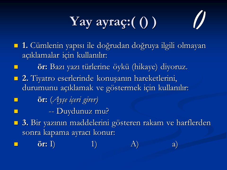 Yay ayraç:( () ) () 1. Cümlenin yapısı ile doğrudan doğruya ilgili olmayan açıklamalar için kullanılır: