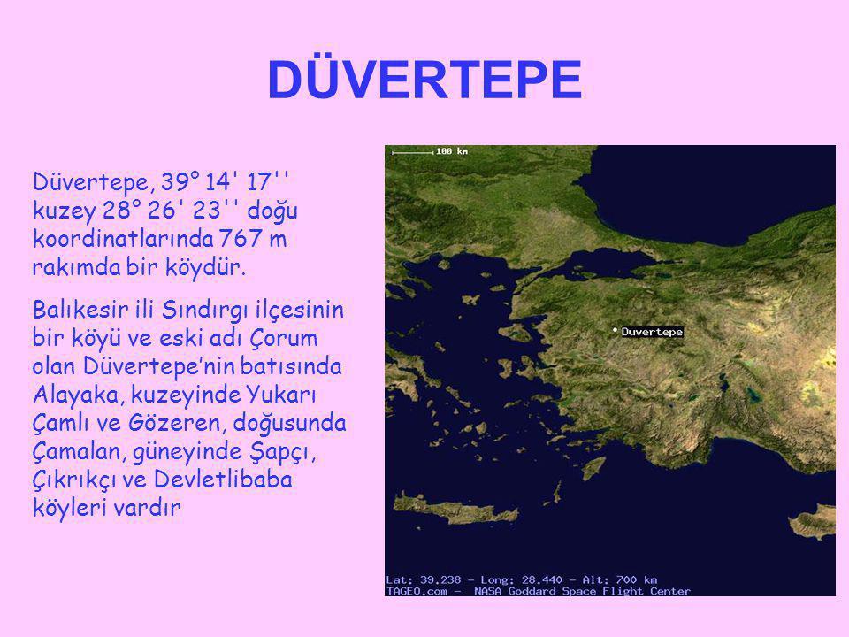 DÜVERTEPE Düvertepe, 39° 14 17 kuzey 28° 26 23 doğu koordinatlarında 767 m rakımda bir köydür.