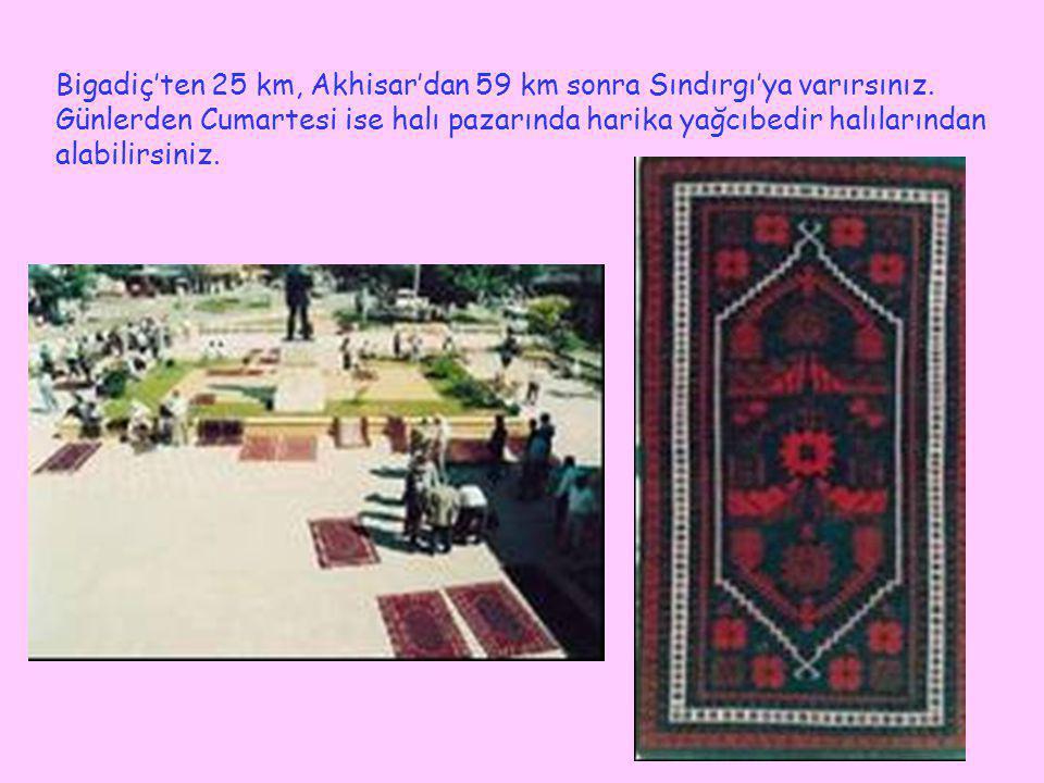 Bigadiç'ten 25 km, Akhisar'dan 59 km sonra Sındırgı'ya varırsınız
