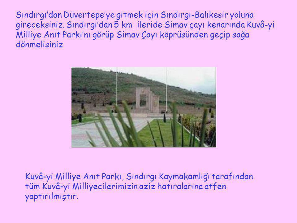 Sındırgı'dan Düvertepe'ye gitmek için Sındırgı-Balıkesir yoluna gireceksiniz. Sındırgı'dan 5 km ileride Simav çayı kenarında Kuvâ-yi Milliye Anıt Parkı'nı görüp Simav Çayı köprüsünden geçip sağa dönmelisiniz