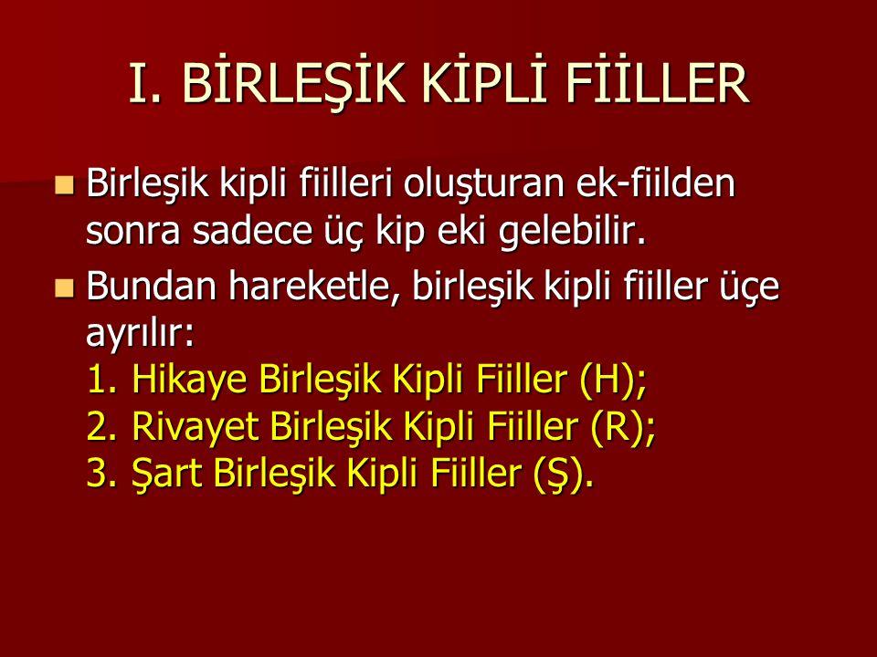 I. BİRLEŞİK KİPLİ FİİLLER