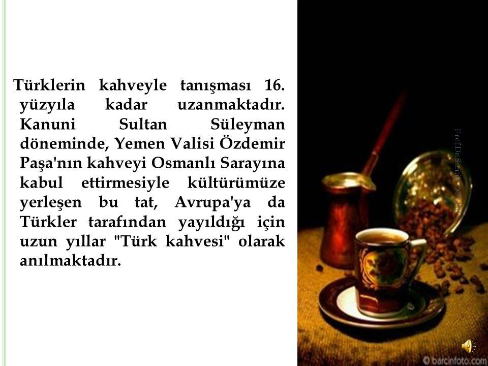 Türklerin kahveyle tanışması 16. yüzyıla kadar uzanmaktadır
