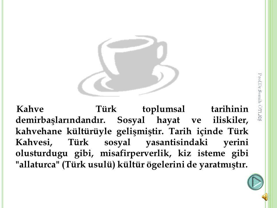 Kahve Türk toplumsal tarihinin demirbaşlarındandır