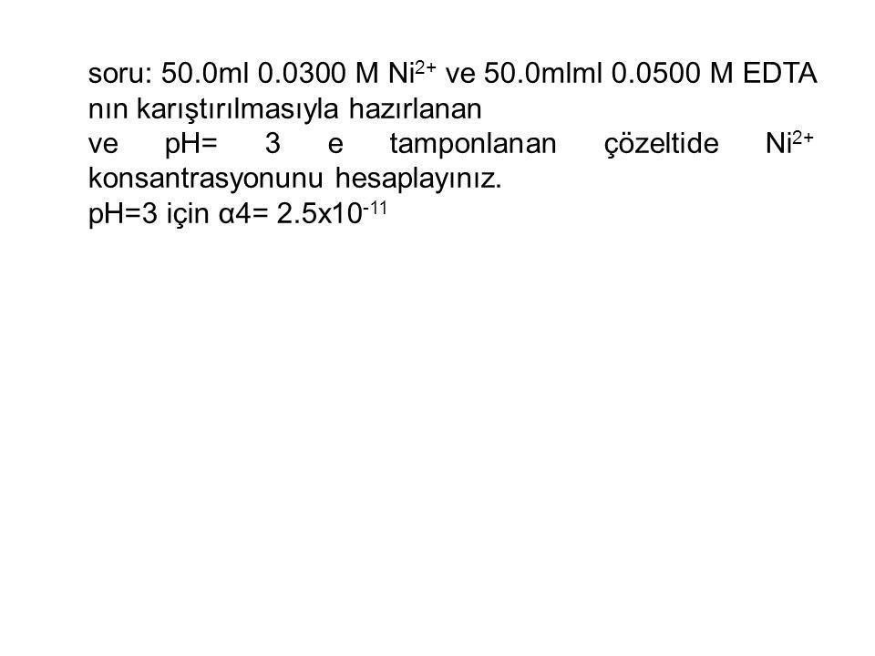 soru: 50.0ml 0.0300 M Ni2+ ve 50.0mlml 0.0500 M EDTA nın karıştırılmasıyla hazırlanan