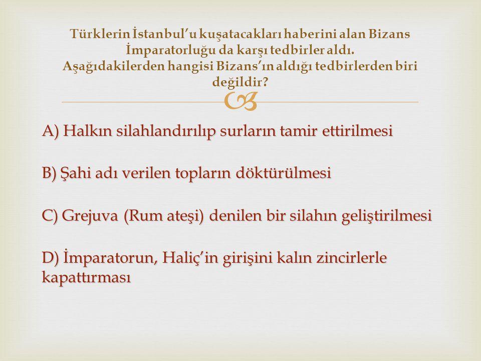Türklerin İstanbul'u kuşatacakları haberini alan Bizans İmparatorluğu da karşı tedbirler aldı. Aşağıdakilerden hangisi Bizans'ın aldığı tedbirlerden biri değildir