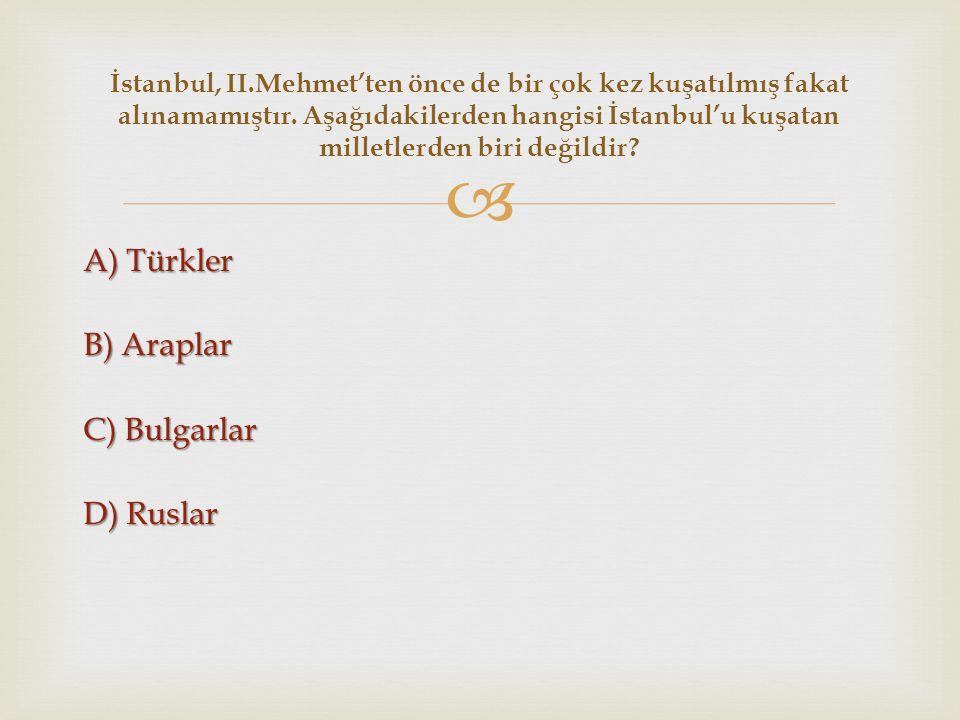 A) Türkler B) Araplar C) Bulgarlar D) Ruslar