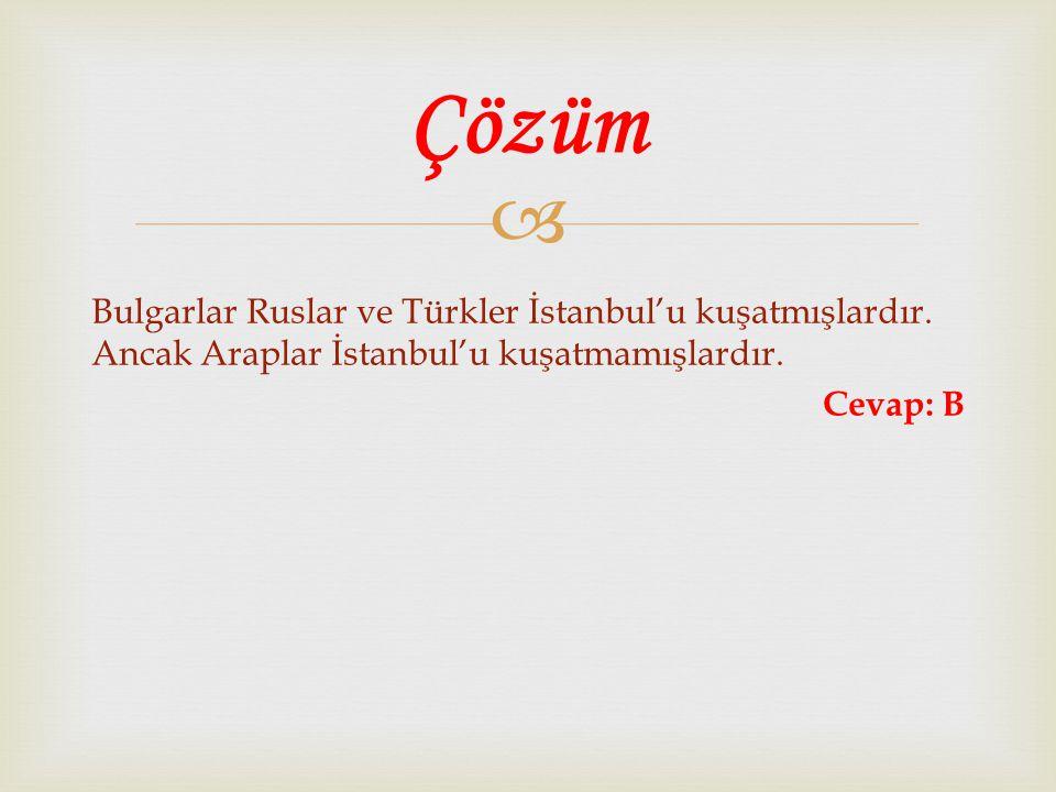 Çözüm Bulgarlar Ruslar ve Türkler İstanbul'u kuşatmışlardır.