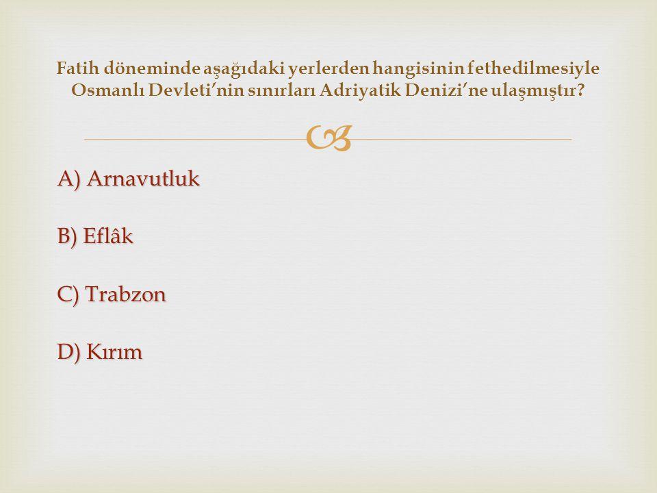 A) Arnavutluk B) Eflâk C) Trabzon D) Kırım