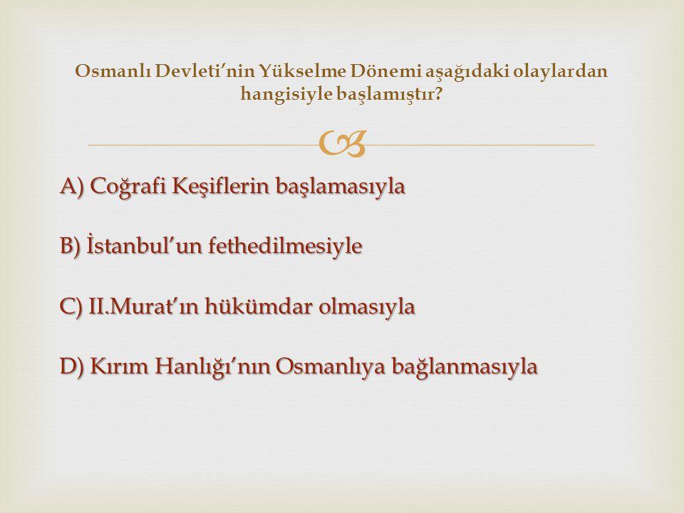 Osmanlı Devleti'nin Yükselme Dönemi aşağıdaki olaylardan hangisiyle başlamıştır