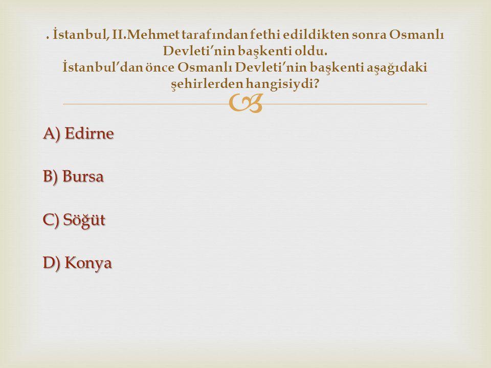 A) Edirne B) Bursa C) Söğüt D) Konya