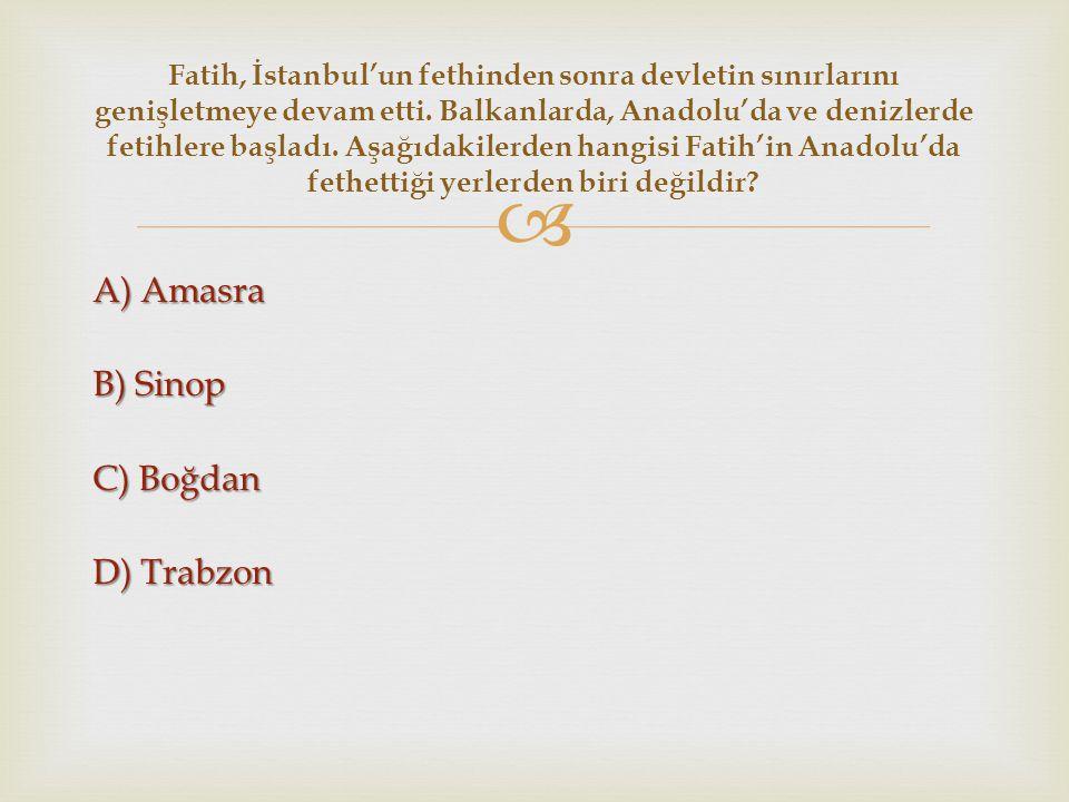 A) Amasra B) Sinop C) Boğdan D) Trabzon