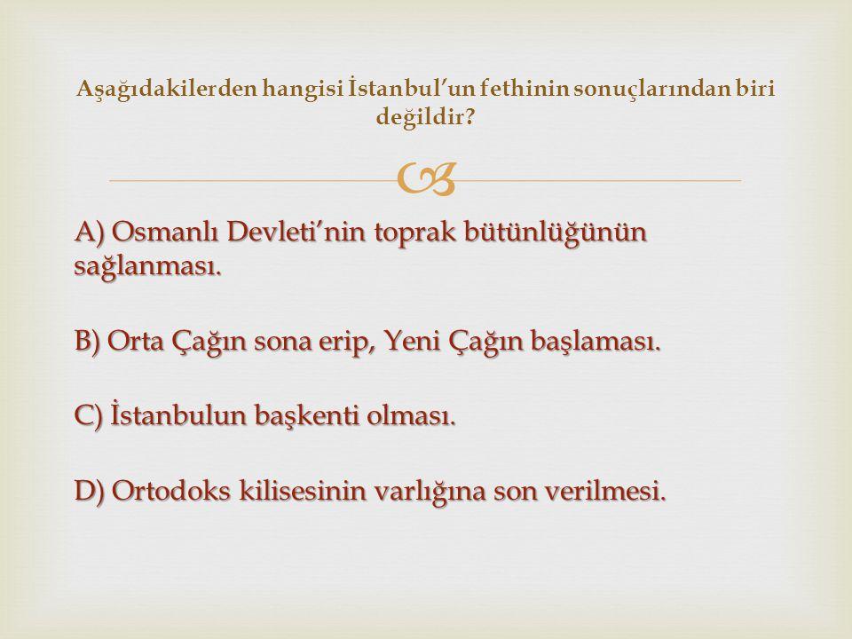 Aşağıdakilerden hangisi İstanbul'un fethinin sonuçlarından biri değildir