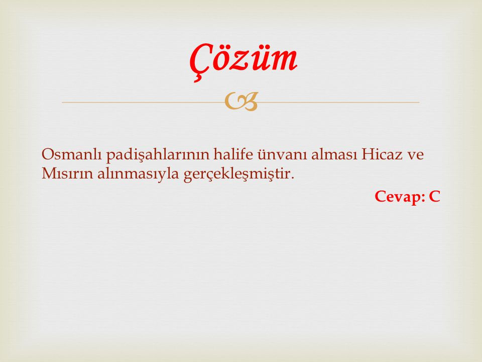 Çözüm Osmanlı padişahlarının halife ünvanı alması Hicaz ve Mısırın alınmasıyla gerçekleşmiştir.