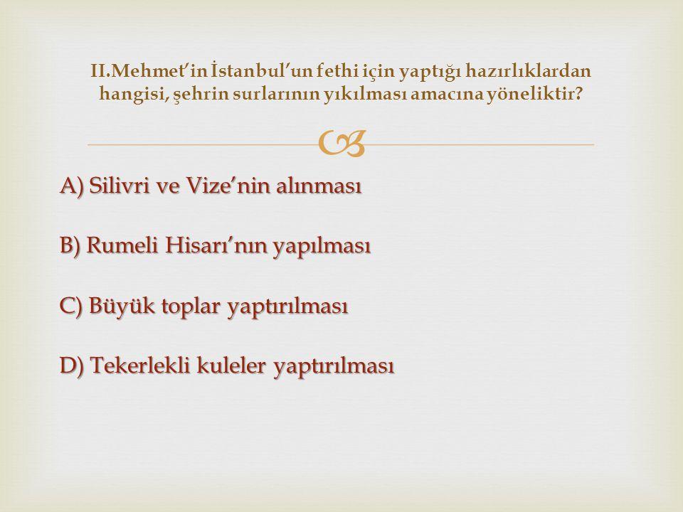 II.Mehmet'in İstanbul'un fethi için yaptığı hazırlıklardan hangisi, şehrin surlarının yıkılması amacına yöneliktir