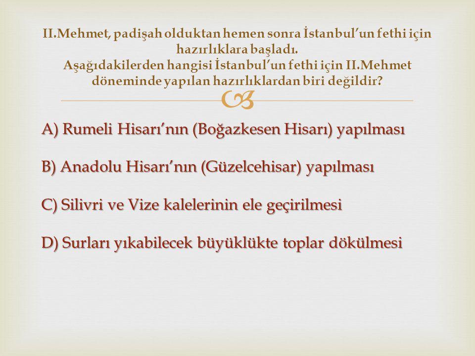 II.Mehmet, padişah olduktan hemen sonra İstanbul'un fethi için hazırlıklara başladı. Aşağıdakilerden hangisi İstanbul'un fethi için II.Mehmet döneminde yapılan hazırlıklardan biri değildir