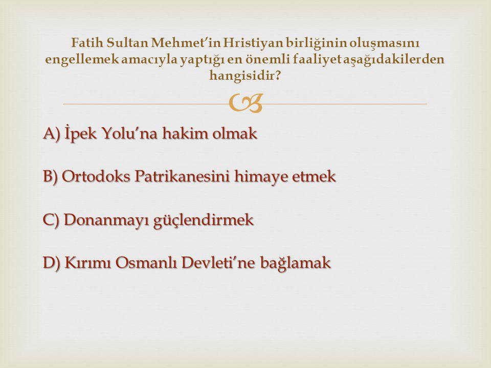 Fatih Sultan Mehmet'in Hristiyan birliğinin oluşmasını engellemek amacıyla yaptığı en önemli faaliyet aşağıdakilerden hangisidir