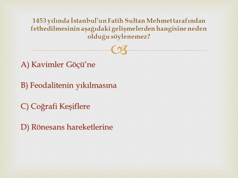 1453 yılında İstanbul'un Fatih Sultan Mehmet tarafından fethedilmesinin aşağıdaki gelişmelerden hangisine neden olduğu söylenemez