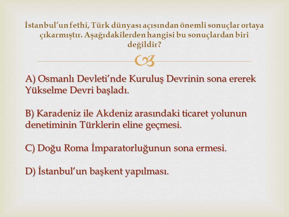 İstanbul'un fethi, Türk dünyası açısından önemli sonuçlar ortaya çıkarmıştır. Aşağıdakilerden hangisi bu sonuçlardan biri değildir