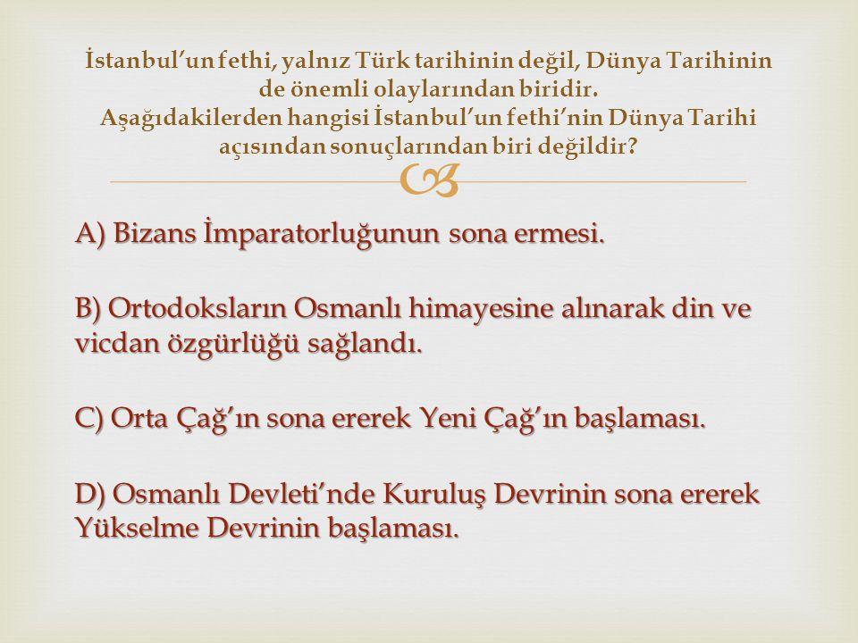 İstanbul'un fethi, yalnız Türk tarihinin değil, Dünya Tarihinin de önemli olaylarından biridir. Aşağıdakilerden hangisi İstanbul'un fethi'nin Dünya Tarihi açısından sonuçlarından biri değildir
