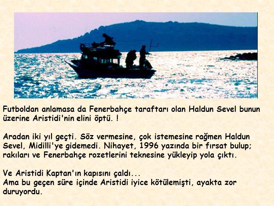 Futboldan anlamasa da Fenerbahçe taraftarı olan Haldun Sevel bunun üzerine Aristidi nin elini öptü.