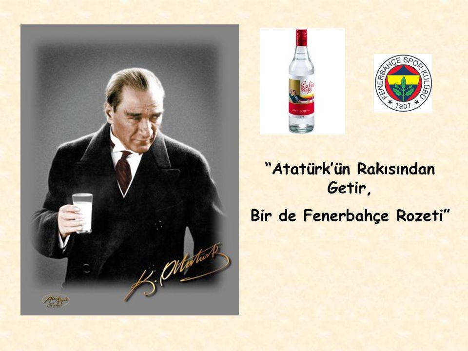 Atatürk'ün Rakısından Getir, Bir de Fenerbahçe Rozeti