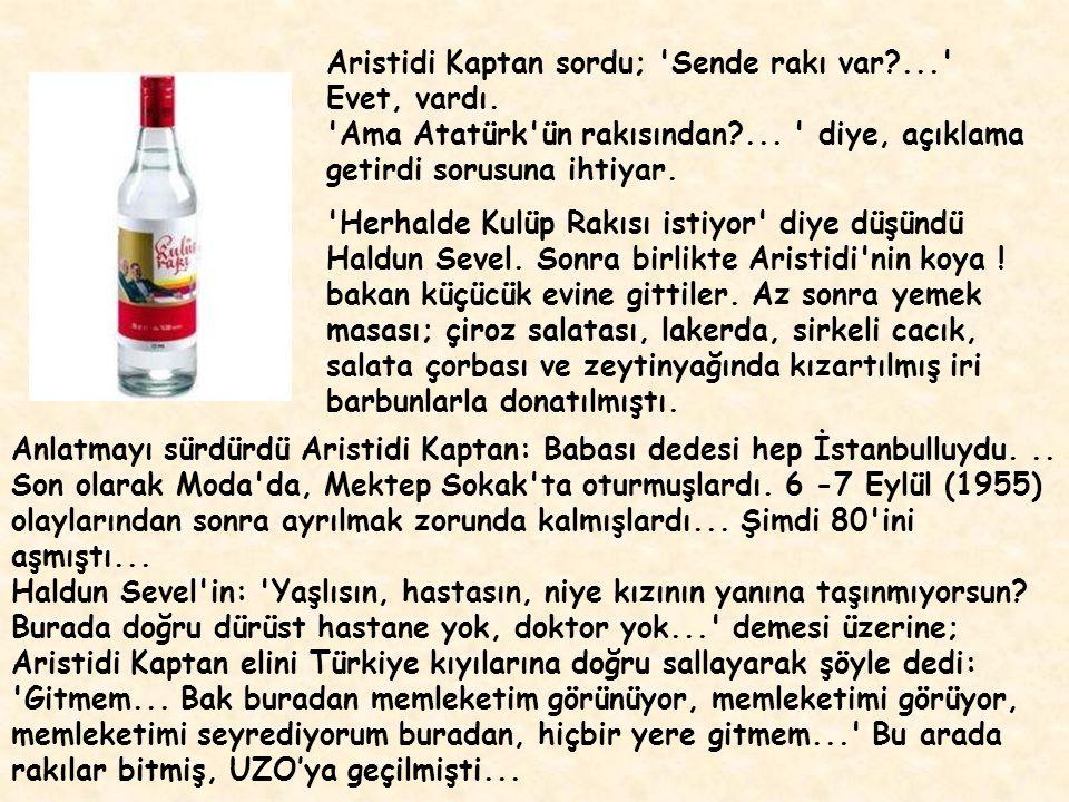 Aristidi Kaptan sordu; Sende rakı var. Evet, vardı